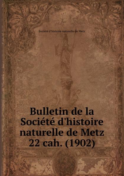 цена на Société d'histoire naturelle de Metz Bulletin de la Societe d.histoire naturelle de Metz. Cahier 22. Serie 2. Tome 10
