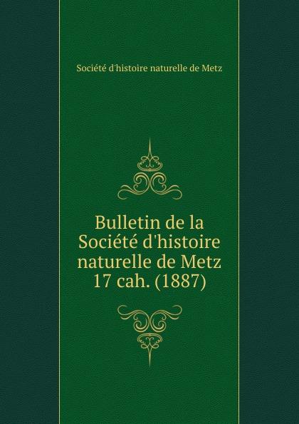 Paul Even Bulletin de la Societe d.histoire naturelle de Metz. Chier 17