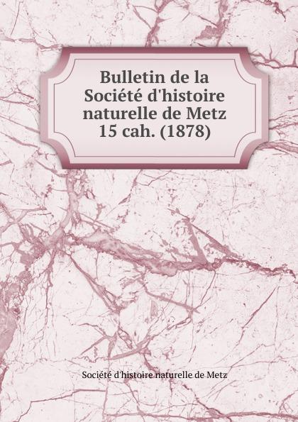 цена на Jules Verronnais Bulletin de la Societe d.histoire naturelle de Metz. Chier 15. Partie 1