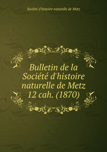 Jules Verronnais Bulletin de la Societe d.histoire naturelle de Metz. Chier 12