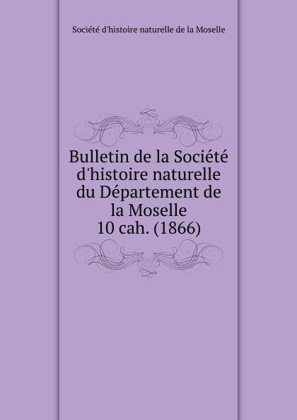Département de la Moselle Bulletin de la Societe d.histoire naturelle. Cahier 10