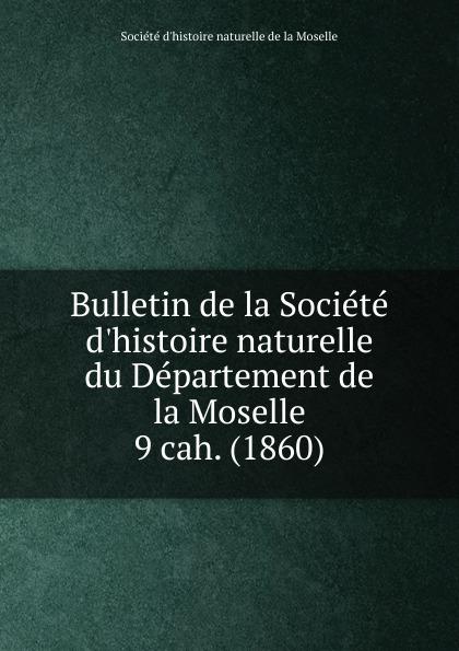 Département de la Moselle Bulletin de la Societe d.histoire naturelle. Cahier 9