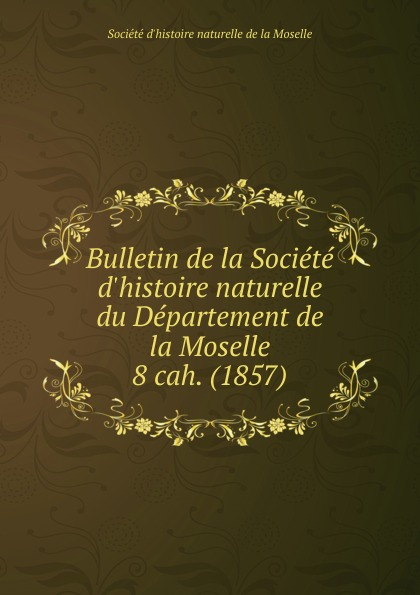 Département de la Moselle Bulletin de la Societe d.histoire naturelle. Cahier 8