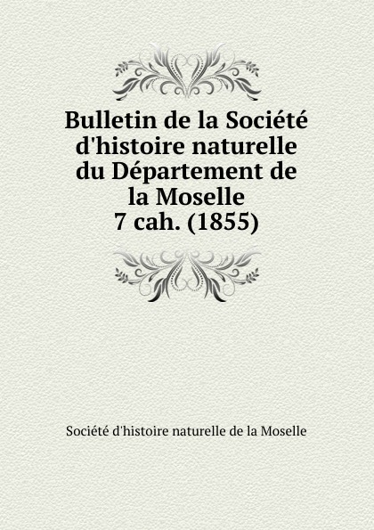 Département de la Moselle Bulletin de la Societe d.histoire naturelle. Cahier 7