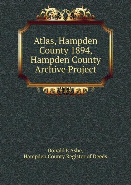 Donald E. Ashe Atlas, Hampden County 1894, Hampden County Archive Project