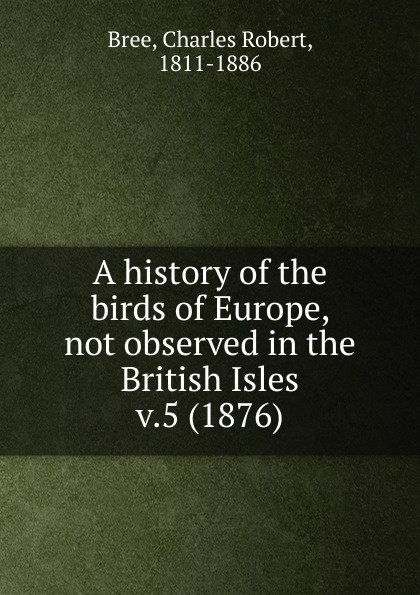 Charles Robert Bree A history of the birds of Europe, not observed in the British Isles the british isles cd