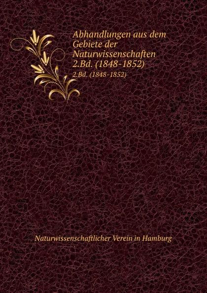 Naturwissenschaftlicher Verein in Hamburg Abhandlungen aus dem Gebiete der Naturwissenschaften. Band 2. Abteilung 1 hermann schiller sammlung von abhandlungen aus dem gebiete