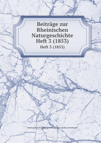 цена на Gesellschaft für Beforderung der Naturwissenschaften zu Freiburg im Breisgau Beitrage zur Rheinischen Naturgeschichte. Heft 3