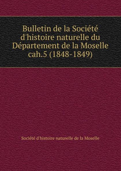 Département de la Moselle Bulletin de la Societe d.histoire naturelle. Cahier 5
