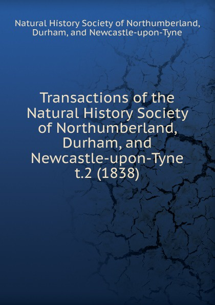 Nathaniel John Winch Transactions of the Natural History Society of Northumberland, Durham and Newcastle upon Tyne. Volume 2 slayer newcastle upon tyne