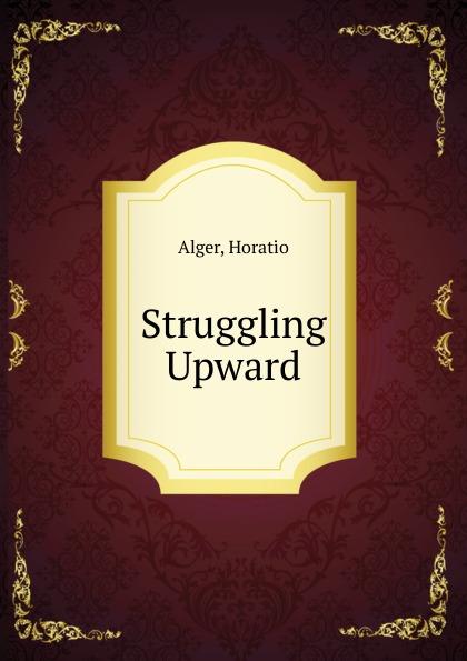 лучшая цена Alger Horatio Struggling Upward