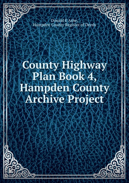 Donald E. Ashe County Highway Plan Book 4, Hampden County Archive Project