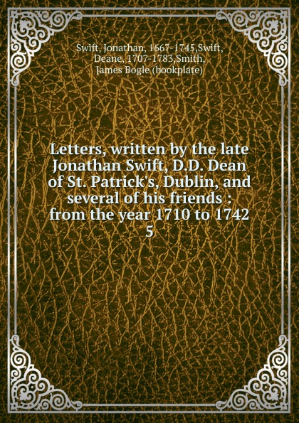Swift Jonathan Letters, written by the late Jonathan Swift, D.D. Dean of St. Patrick.s, Dublin and several of his friends. Volume 5 ff by jonathan hickman volume 1