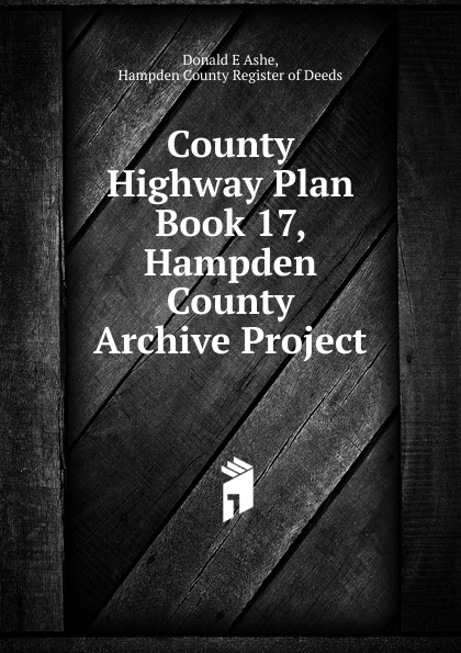 County Highway Plan Book 17, Hampden County Archive Project
