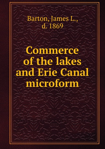 James L. Barton Commerce of the lakes and Erie Canal microform lakes restaurant