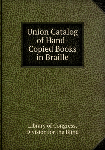 Library of Congress Union Catalog Hand-Copied Books in Braille