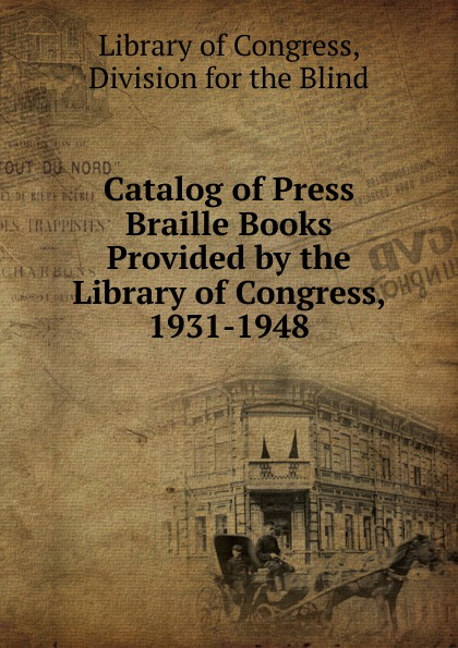 Library of Congress Catalog Press Braille Books Provided by the Congress, 1931-1948