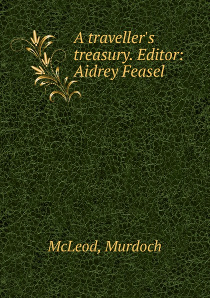 Murdoch McLeod A traveller.s treasury. Editor elmer s treasury