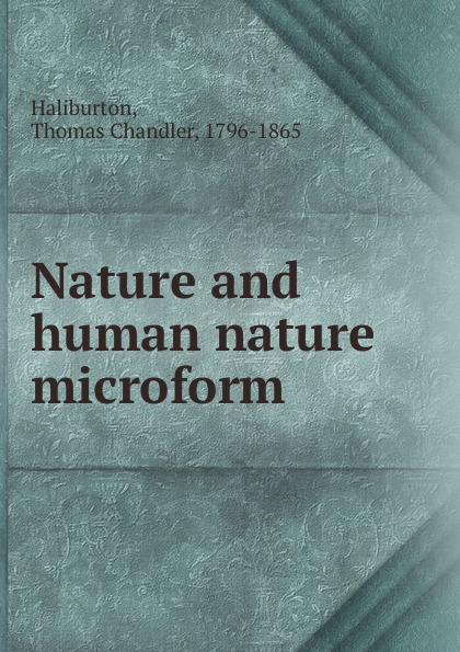 Haliburton Thomas Chandler Nature and human nature microform human nature newcastle