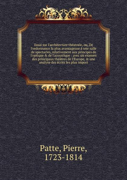 Pierre Patte Essai sur l.architecture theatrale. ou, De l.ordonnance la plus avantageuse a une salle de spectacles, relativement aux principes de l.optique . de l.acoustique l cramer fantaisie de salon sur une nuit de cleopatre