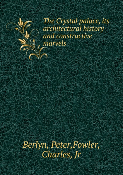 Peter Berlyn, Charles Fowler The Crystal palace crystal palace stoke city