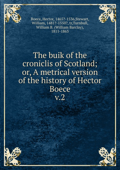 Hector Boece The buik of the croniclis of Scotland. Or, A metrical version of the history of Hector Boece scotland a concise history
