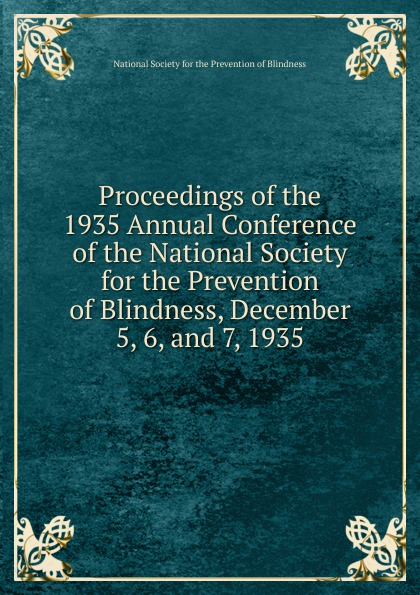 Proceedings of the 1935 Annual Conference of the National Society for the Prevention of Blindness, December 5, 6, and 7, 1935 цена