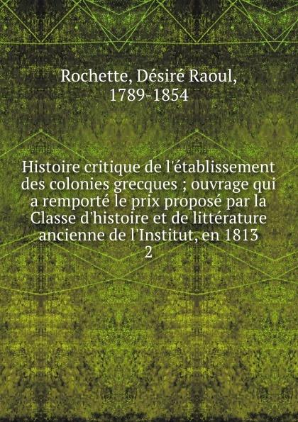 Désiré Raoul Rochette Histoire critique de l.etablissement des colonies grecques raoul rochette histoire critique de l établissement des colonies grecques t 3