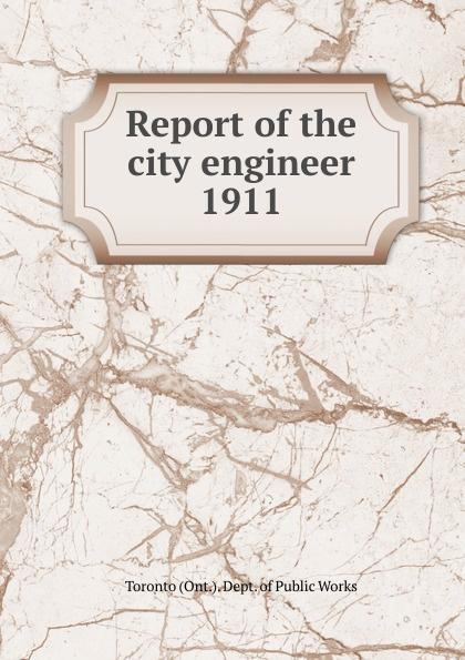 Toronto City Engineer's Dept Annual report of the city engineer of Toronto for 1911 цена в Москве и Питере