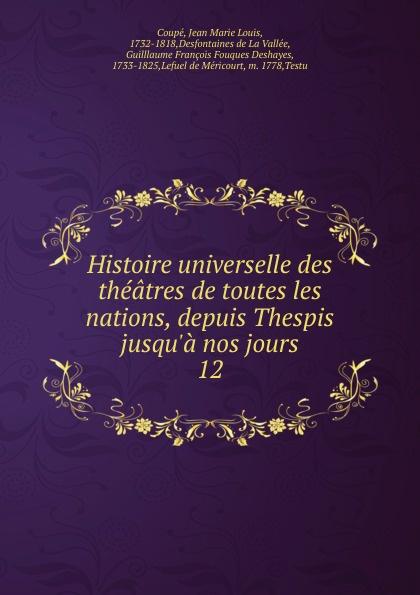 Jean Marie Louis Coupé Histoire universelle des theatres de toutes les nations. Partie 1. Tome 12