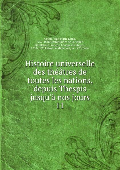 Jean Marie Louis Coupé Histoire universelle des theatres de toutes les nations. Partie 1. Tome 11