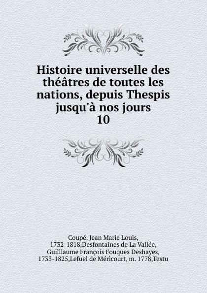Jean Marie Louis Coupé Histoire universelle des theatres de toutes les nations. Partie 1. Tome 10