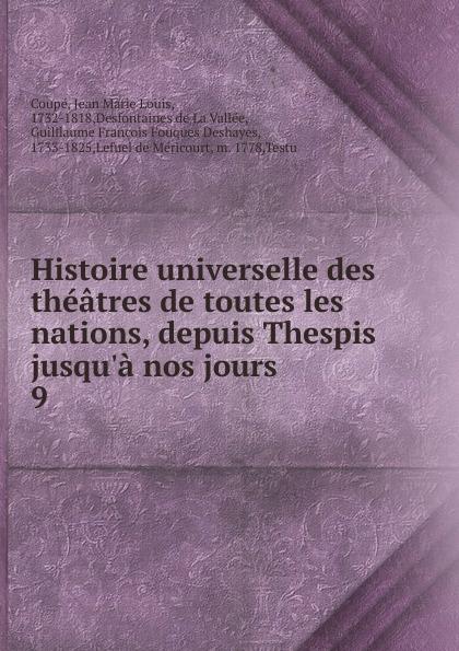 Jean Marie Louis Coupé Histoire universelle des theatres de toutes les nations. Partie 1. Tome 9