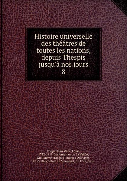 Jean Marie Louis Coupé Histoire universelle des theatres de toutes les nations. Partie 1. Tome 8
