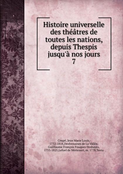 Jean Marie Louis Coupé Histoire universelle des theatres de toutes les nations. Partie 1. Tome 7