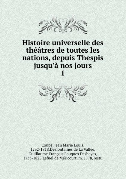 Jean Marie Louis Coupé Histoire universelle des theatres de toutes les nations. Partie 1. Tome 1