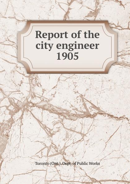 Toronto City Engineer's Dept Annual report of the city engineer of Toronto for 1905 цена в Москве и Питере