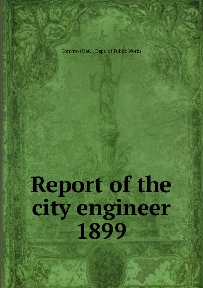 Toronto City Engineer's Dept Annual report of the city engineer of Toronto for 1899 waxahatchee toronto