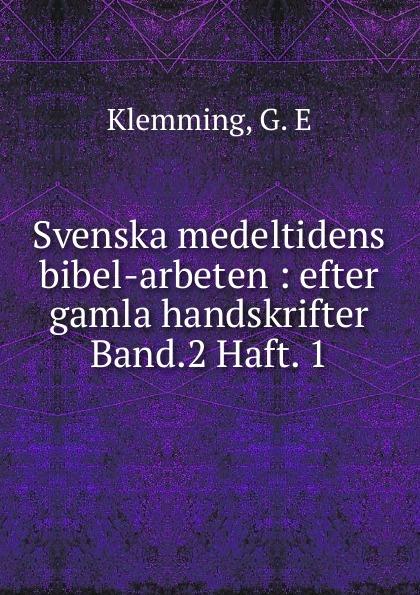 G.E. Klemming Svenska medeltidens bibel-arbeten gustav philip creutz vitterhets arbeten