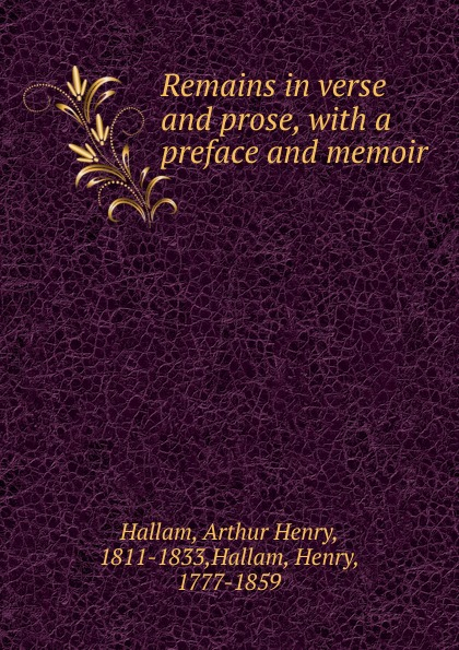 Arthur Henry Hallam Remains in verse and prose henry sweet an anglo saxon reader in prose and verse