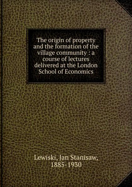 Jan Stanisaw Lewiski The origin of property and the formation of the village community недорго, оригинальная цена