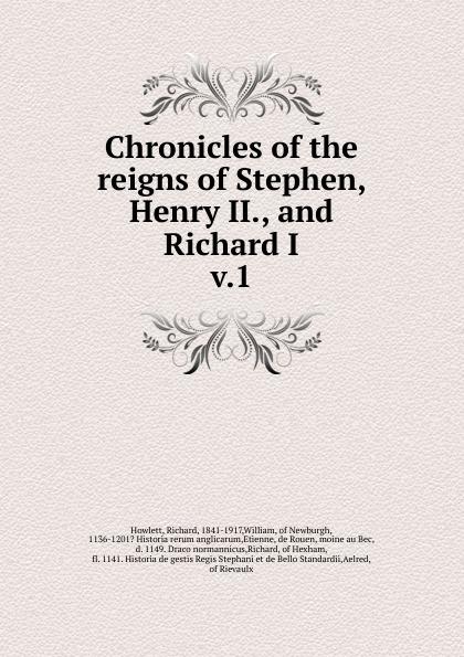 Richard Howlett Chronicles of the reigns of Stephen, Henry II., and Richard I