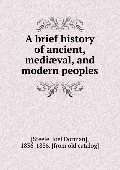 Joel Dorman Steele A brief history of ancient, mediaeval and modern peoples stephen colvin a brief history of ancient greek