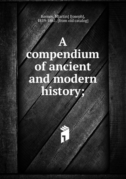 Martin Joseph Kerney A compendium of ancient and modern history anville jean baptiste compendium of ancient geography