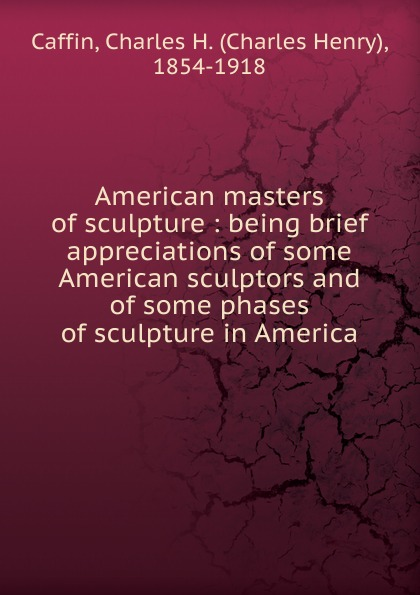Caffin Charles Henry American masters of sculpture 30 millennia of sculpture
