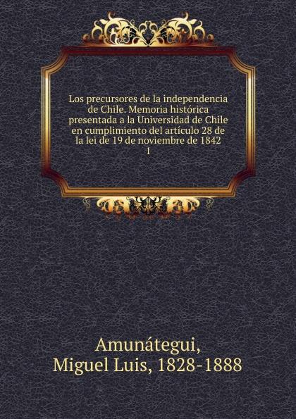 Miguel Luis Amunátegui Los precursores de la independencia de Chile. Tomo 1 spyair chile