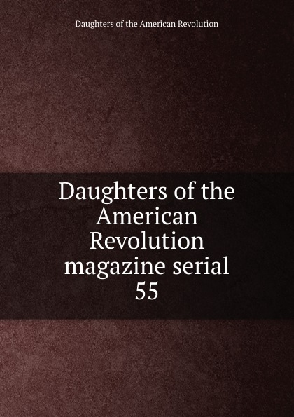 Daughters of the American Revolution magazine serial charls w moors indiana society of the sons of the american revolution