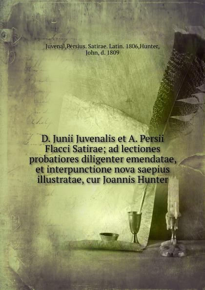 Joannis Hunter D. Junii Juvenalis et A. Persii Flacci satirae juvenal decimi junii juvenalis et auli persii flacci satirae expurgatae notis
