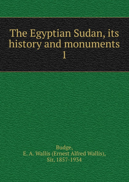 E. A. Wallis Budge The Egyptian Sudan, its history and monuments the egyptian echo newspaper history