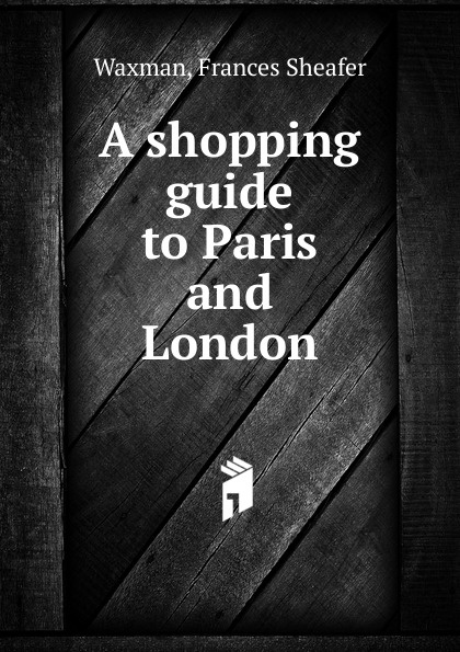 Фото - Frances Sheafer Waxman A shopping guide to Paris and London paris family guide